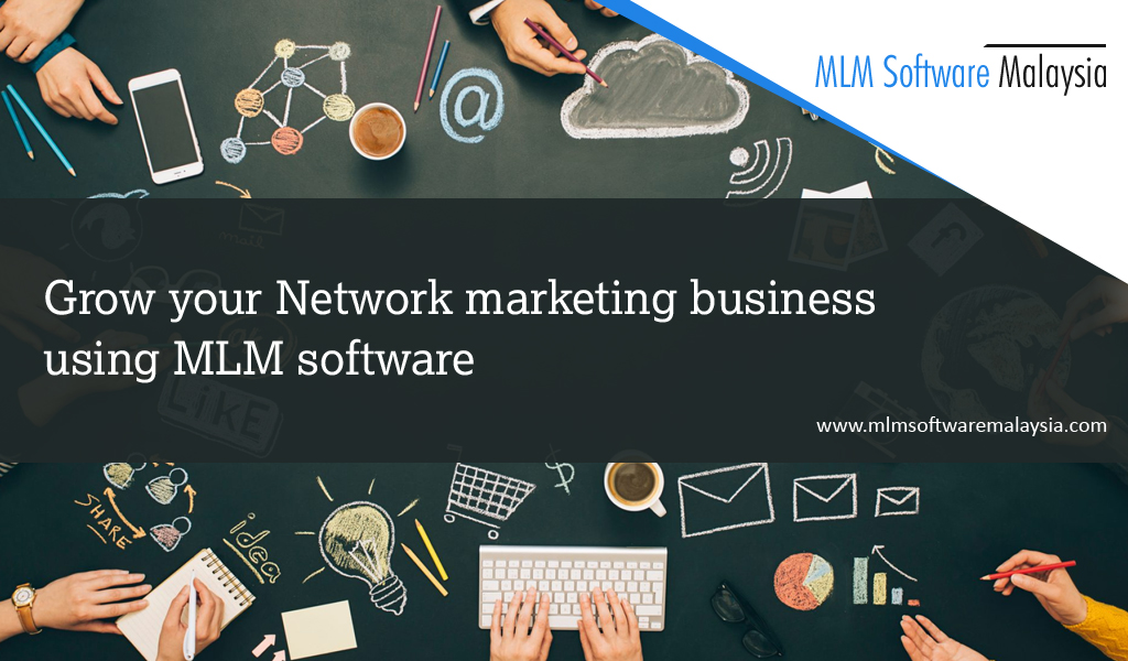 Grow your Network marketing business using MLM software – MLM Software Malaysia