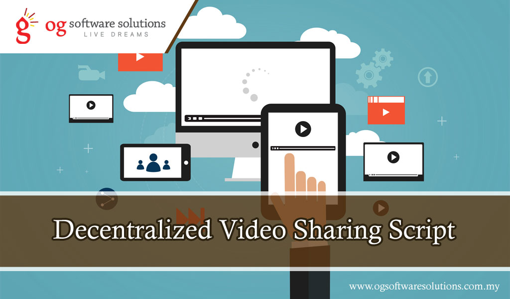 Decentralized Video Sharing Script – OG Software solutions Malaysia