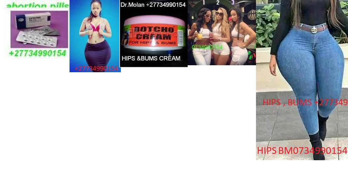 BUY SAFE ABORTION PILLS HIPS AND BUMS CREAM , PILLS , INJECTION  +27734990154 IN SPRINGS , TSAKANE , DUDUZA , BRAKPAN , THOKOZA , PUMULA , VOSLOORUS , ALBERTON